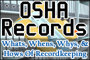 OSHA Records: What To Record, When And How To Record It, And How Long To Keep It